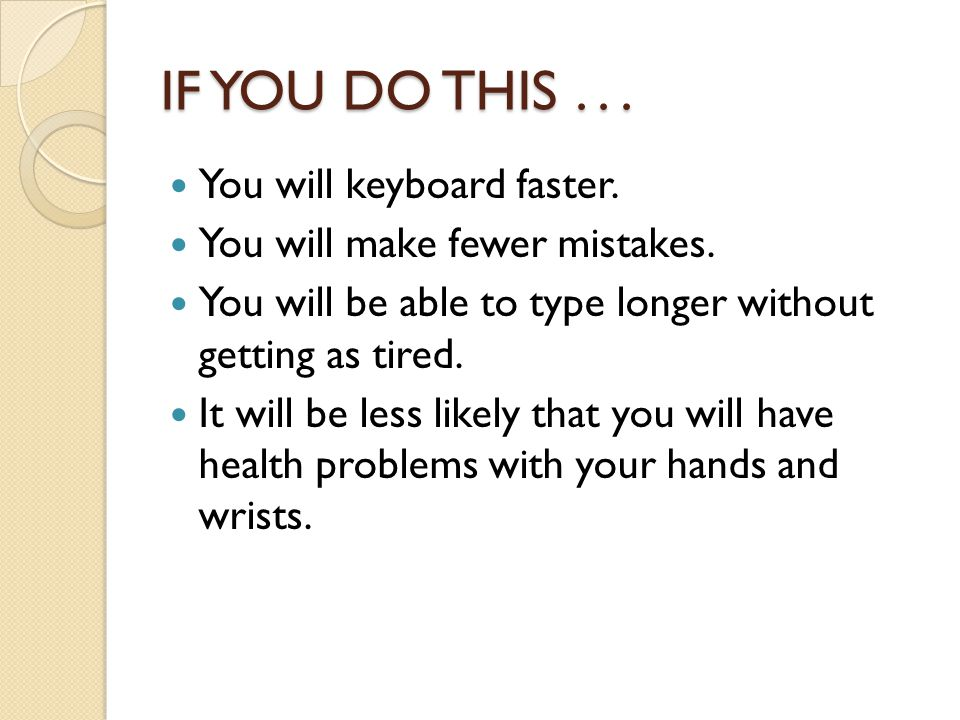 IF YOU DO THIS . . . You will keyboard faster.