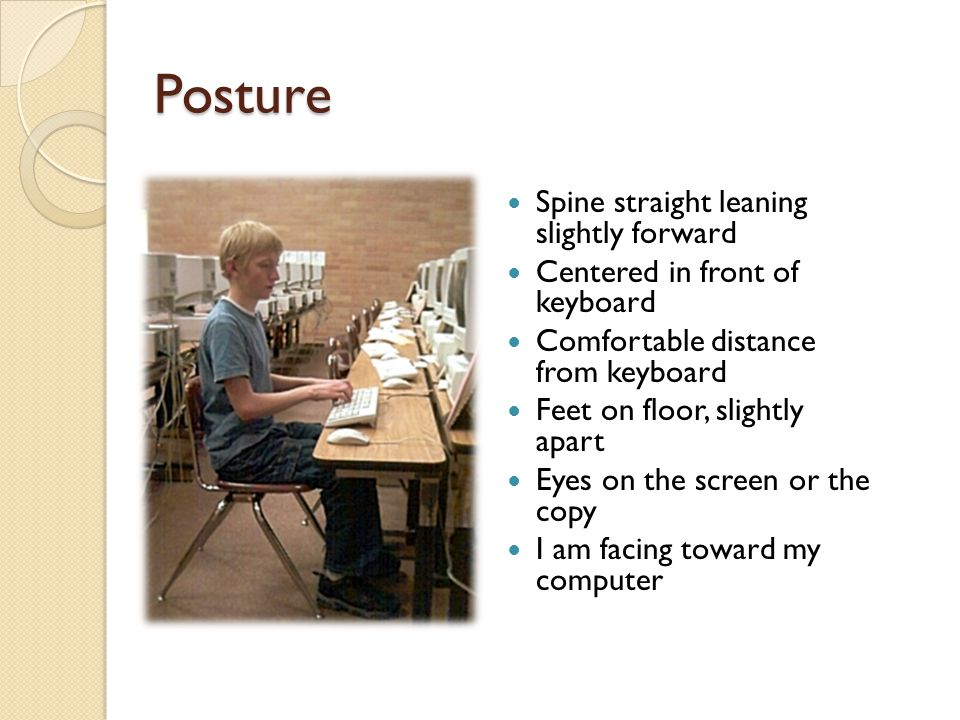 Posture Spine straight leaning slightly forward