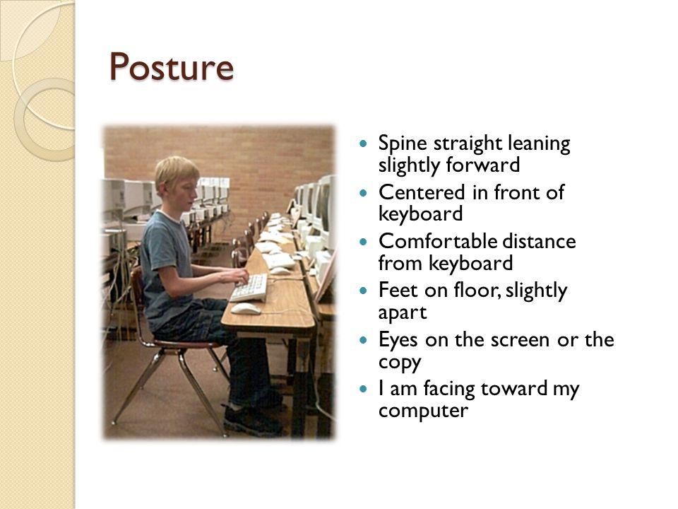 Posture Spine straight leaning slightly forward