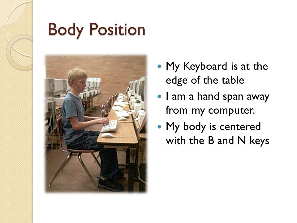 Body Position My Keyboard is at the edge of the table