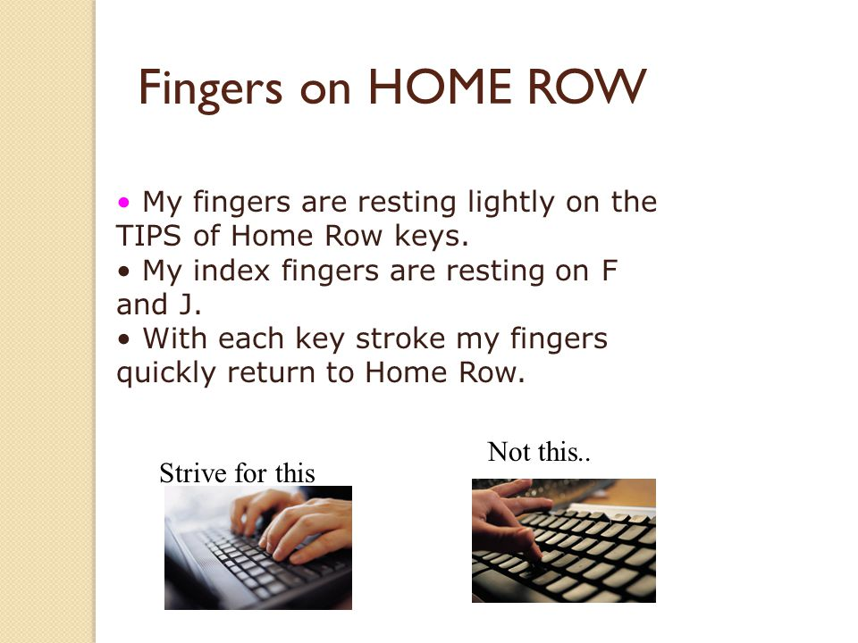 Fingers on HOME ROW