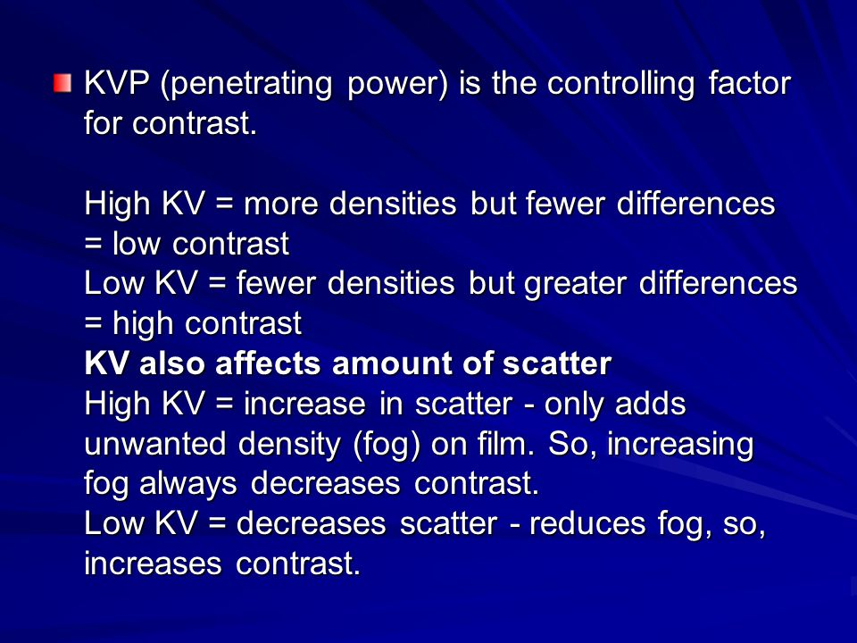 KVP (penetrating power) is the controlling factor for contrast