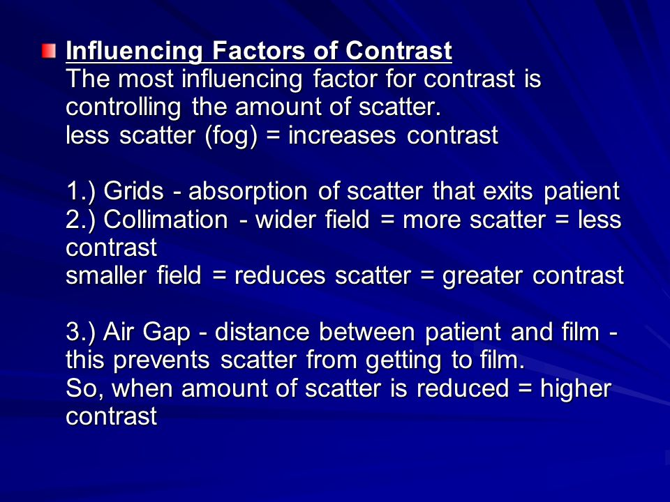 Influencing Factors of Contrast The most influencing factor for contrast is controlling the amount of scatter.