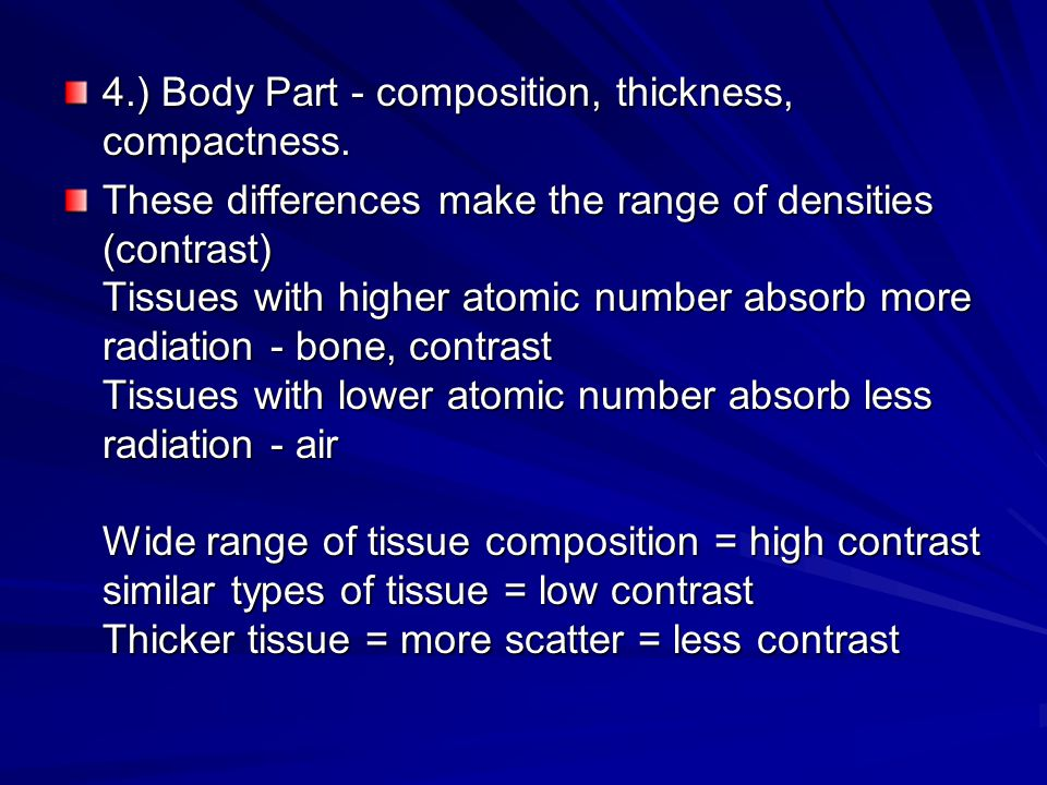 4.) Body Part - composition, thickness, compactness.