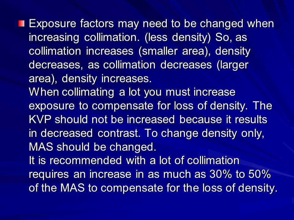 Exposure factors may need to be changed when increasing collimation