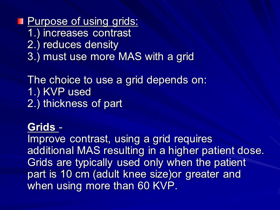 Purpose of using grids: 1. ) increases contrast 2. ) reduces density 3