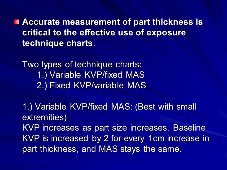 Accurate measurement of part thickness is critical to the effective use of exposure technique charts.