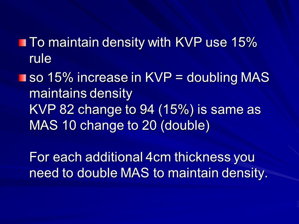 To maintain density with KVP use 15% rule