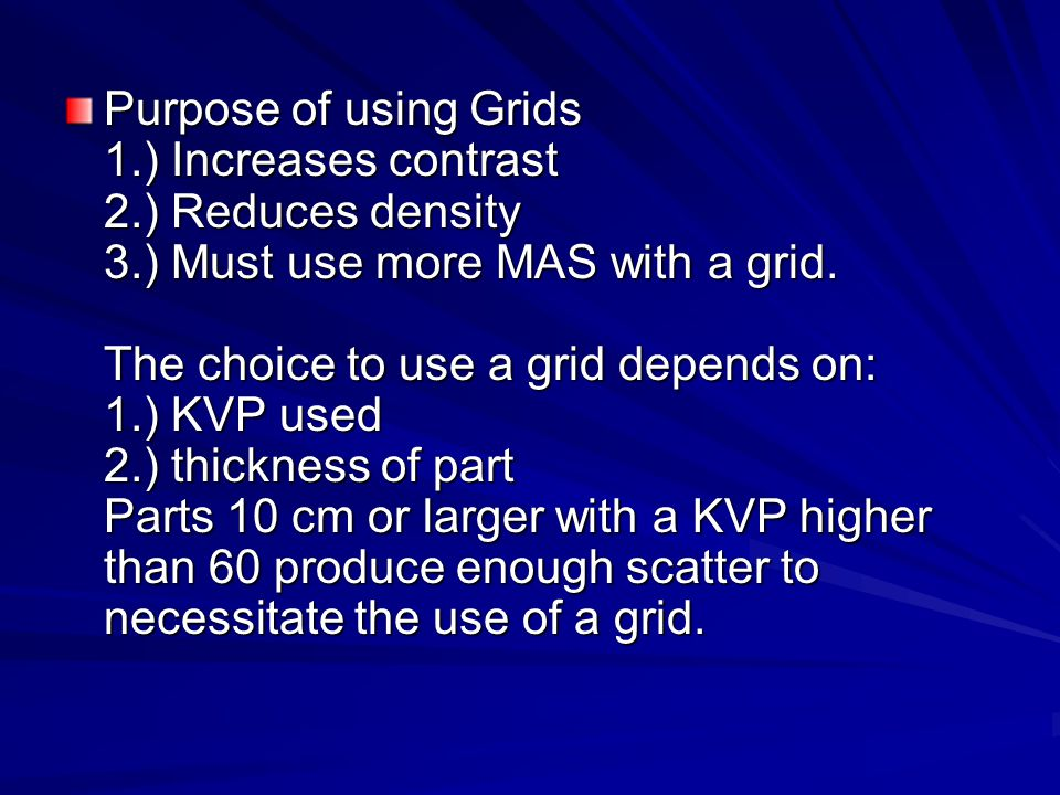 Purpose of using Grids 1. ) Increases contrast 2. ) Reduces density 3