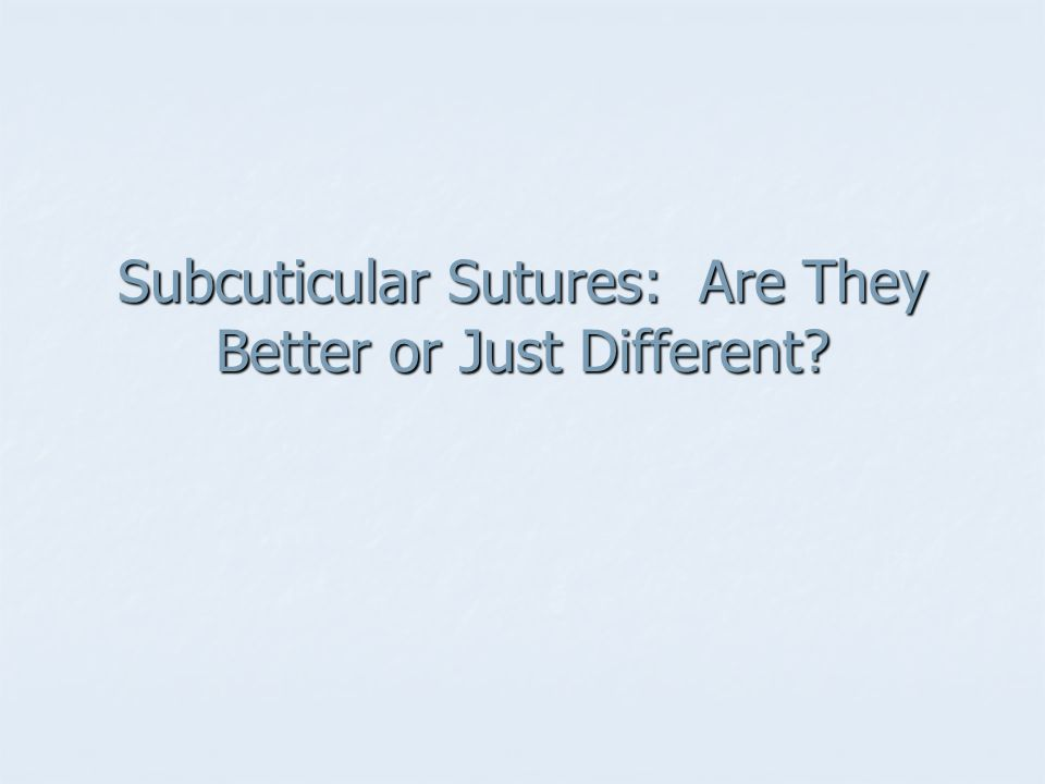 Subcuticular Sutures: Are They Better or Just Different