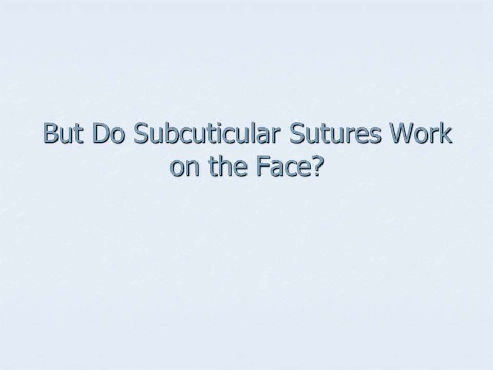 But Do Subcuticular Sutures Work on the Face