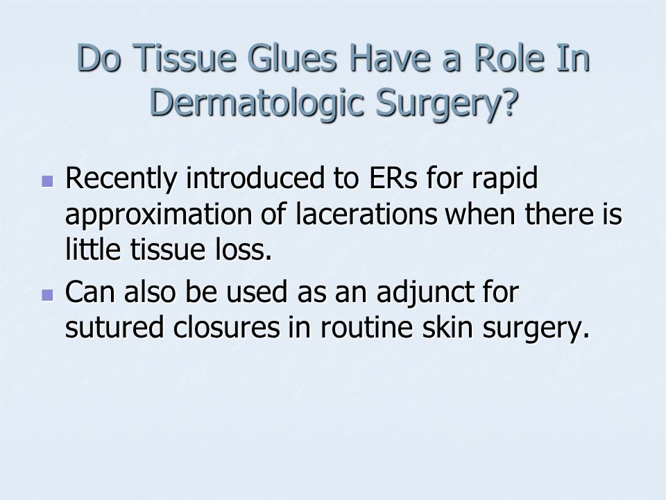 Do Tissue Glues Have a Role In Dermatologic Surgery