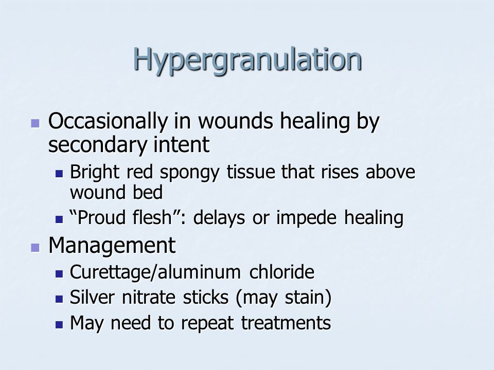 Hypergranulation Occasionally in wounds healing by secondary intent