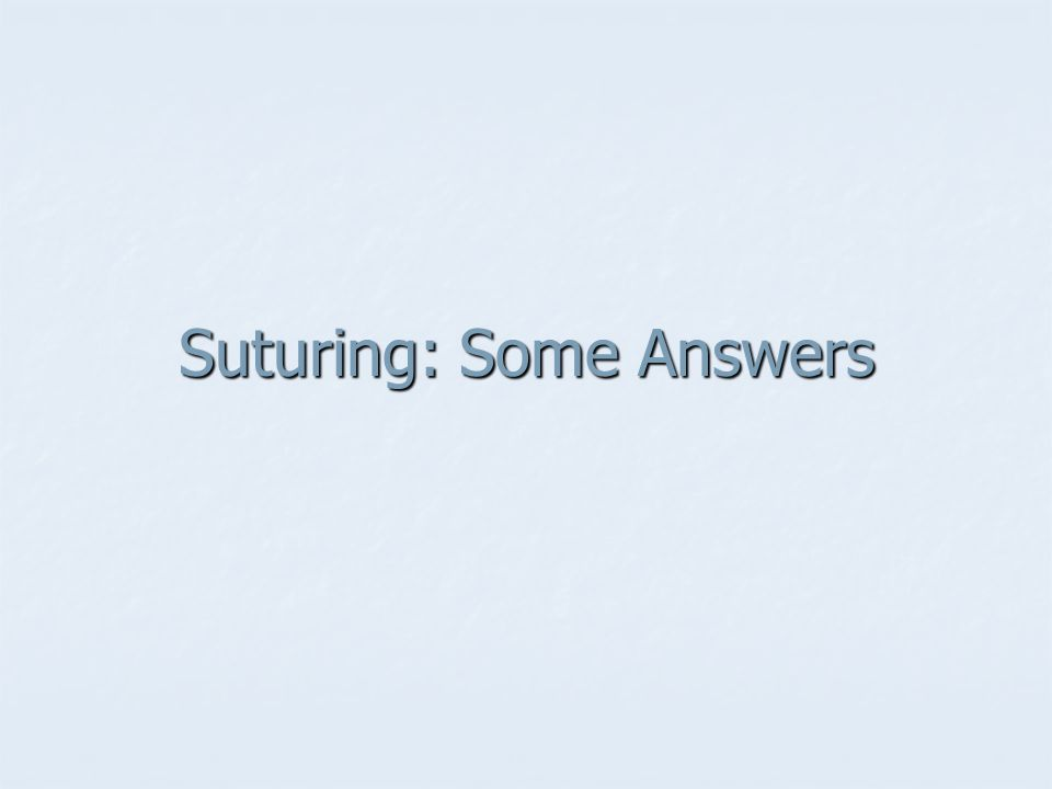 Suturing: Some Answers
