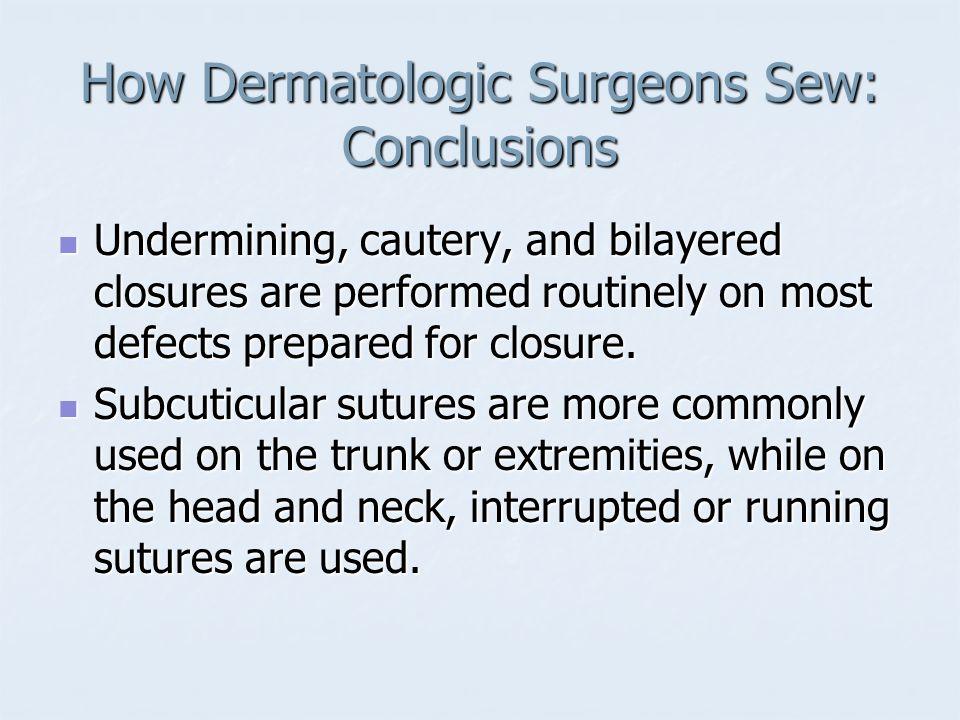 How Dermatologic Surgeons Sew: Conclusions