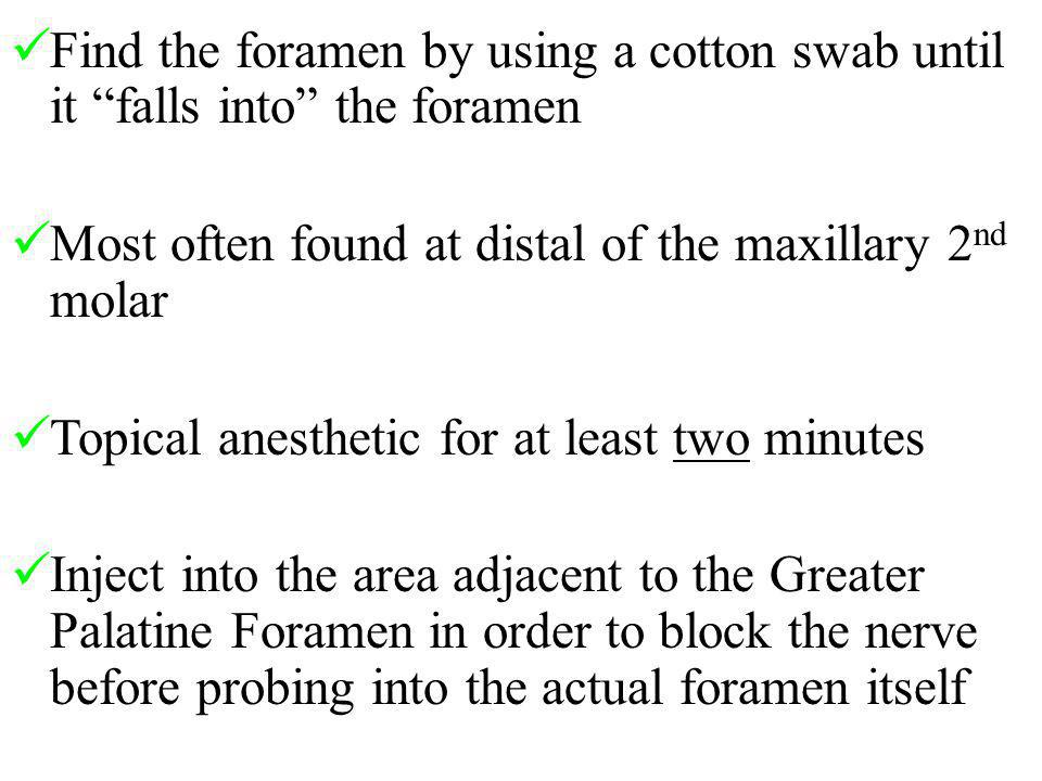 Find the foramen by using a cotton swab until it falls into the foramen