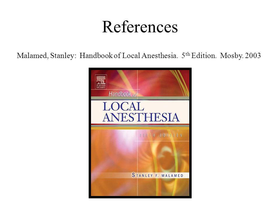 References Malamed, Stanley: Handbook of Local Anesthesia. 5th Edition. Mosby. 2003