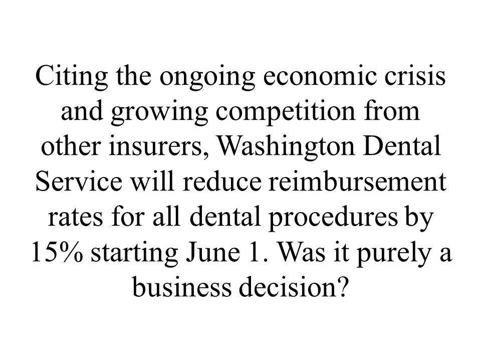 Citing the ongoing economic crisis and growing competition from other insurers, Washington Dental Service will reduce reimbursement rates for all dental procedures by 15% starting June 1.
