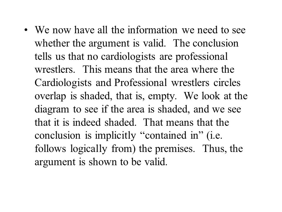 We now have all the information we need to see whether the argument is valid.