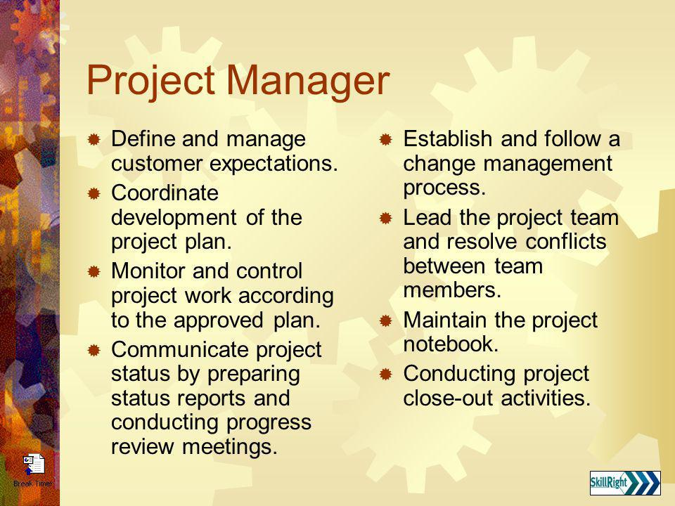 Project Manager Define and manage customer expectations.