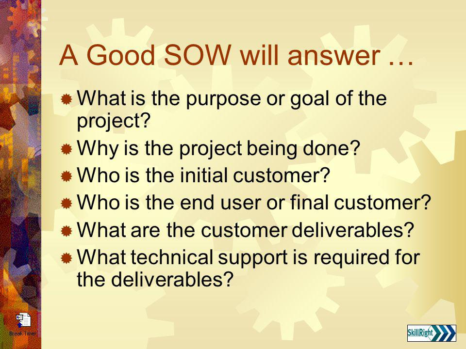 A Good SOW will answer … What is the purpose or goal of the project