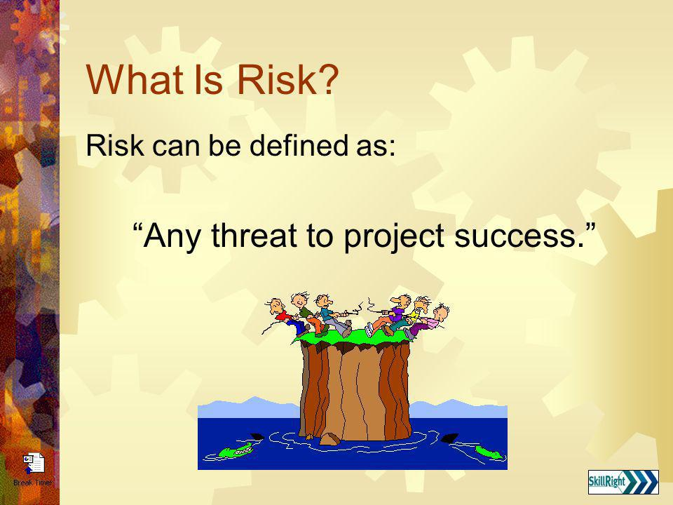 Any threat to project success.