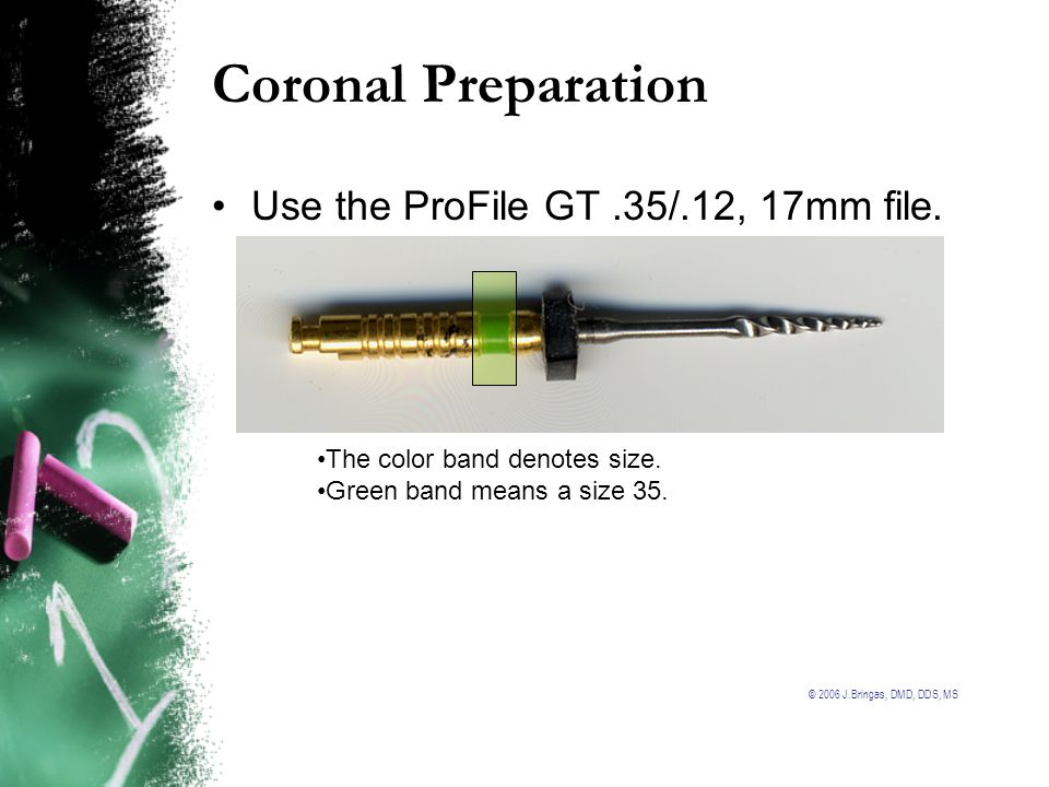 Coronal Preparation Use the ProFile GT .35/.12, 17mm file.