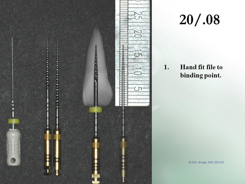 20/.08 Hand fit file to binding point.