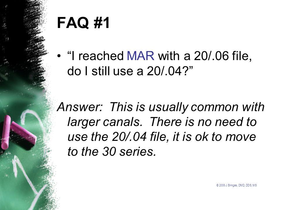 FAQ #1 I reached MAR with a 20/.06 file, do I still use a 20/.04