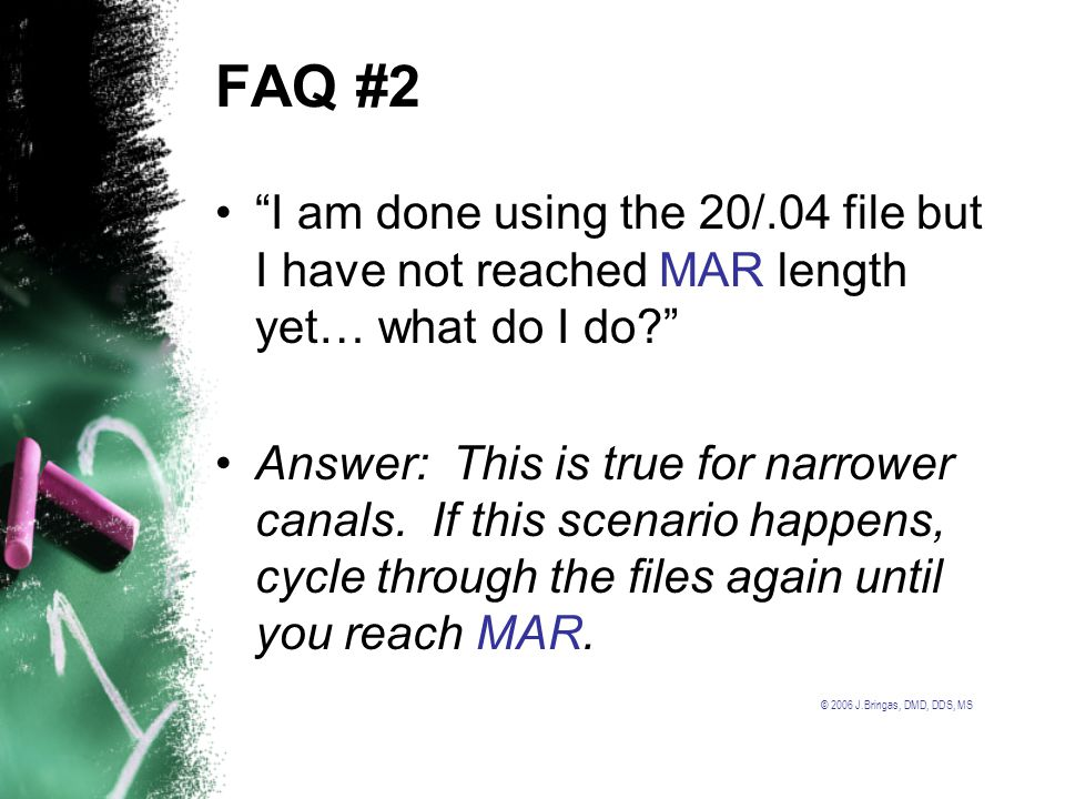 FAQ #2 I am done using the 20/.04 file but I have not reached MAR length yet… what do I do