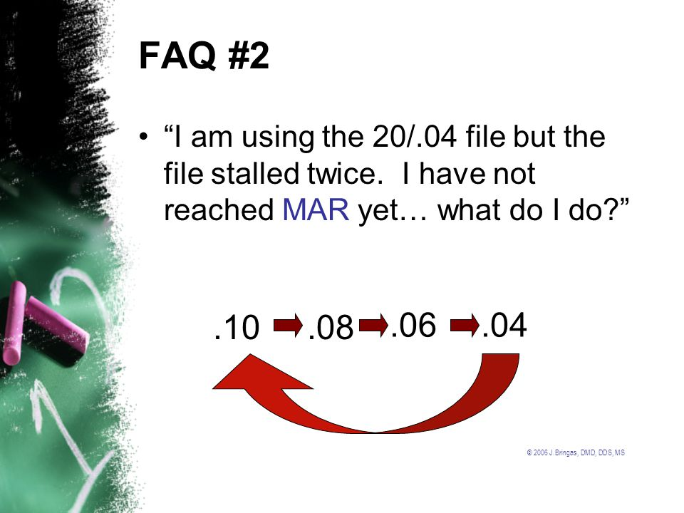 FAQ #2 I am using the 20/.04 file but the file stalled twice. I have not reached MAR yet… what do I do