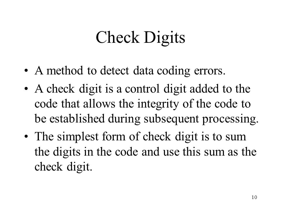 Check Digits A method to detect data coding errors.