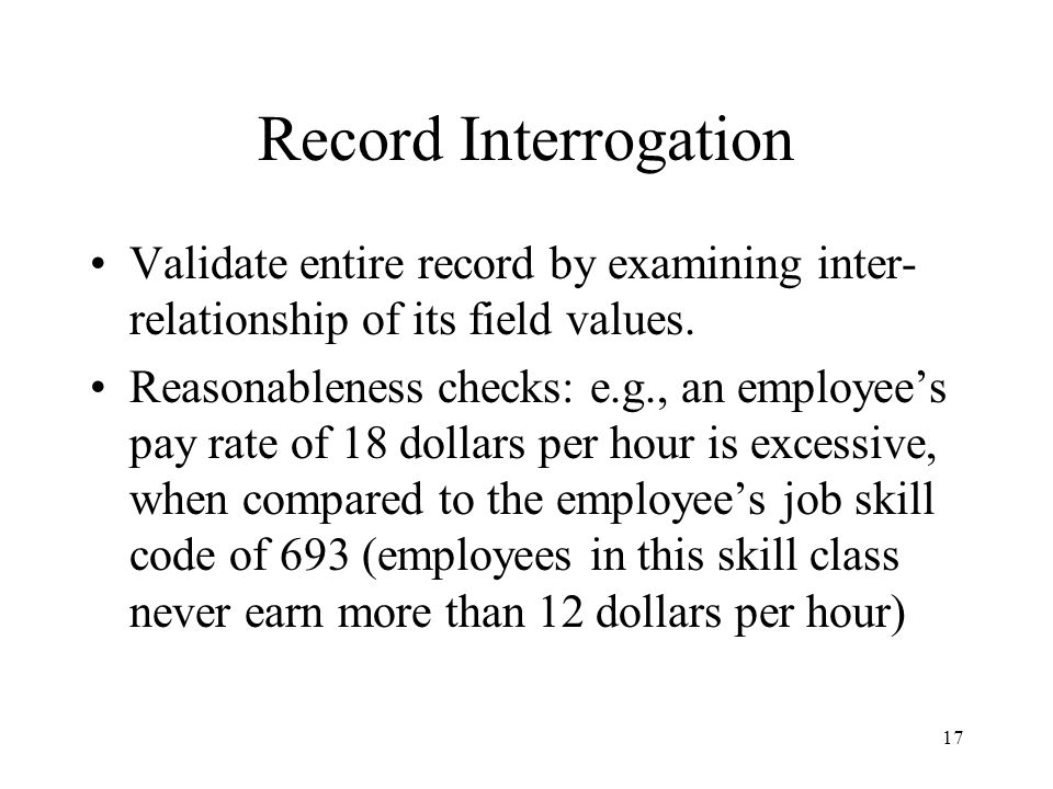 Record Interrogation Validate entire record by examining inter-relationship of its field values.