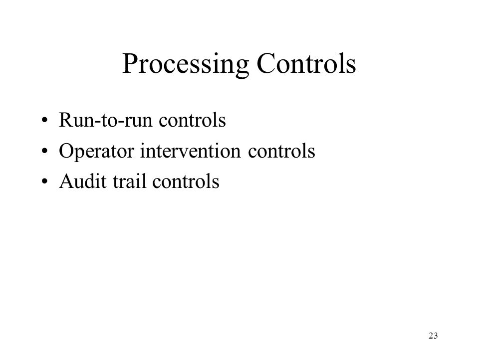 Processing Controls Run-to-run controls Operator intervention controls