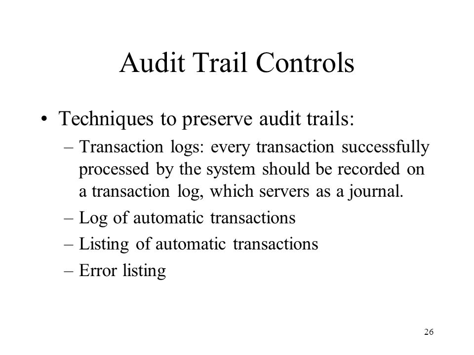 Audit Trail Controls Techniques to preserve audit trails: