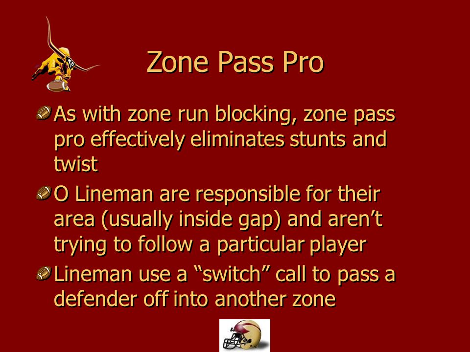 Zone Pass Pro As with zone run blocking, zone pass pro effectively eliminates stunts and twist.