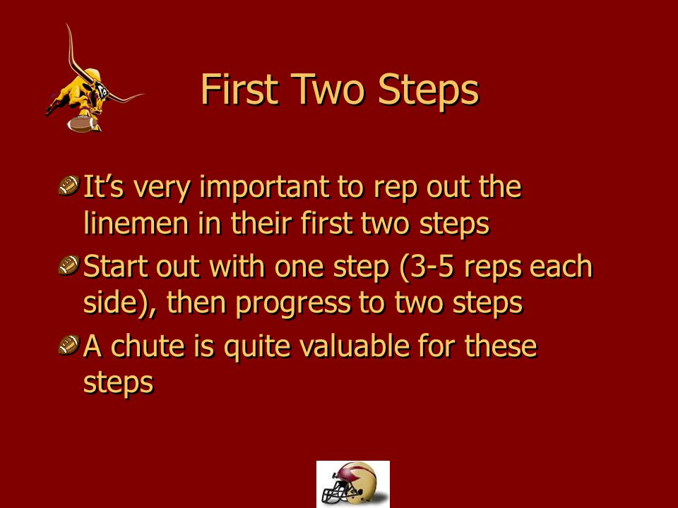 First Two Steps It's very important to rep out the linemen in their first two steps.