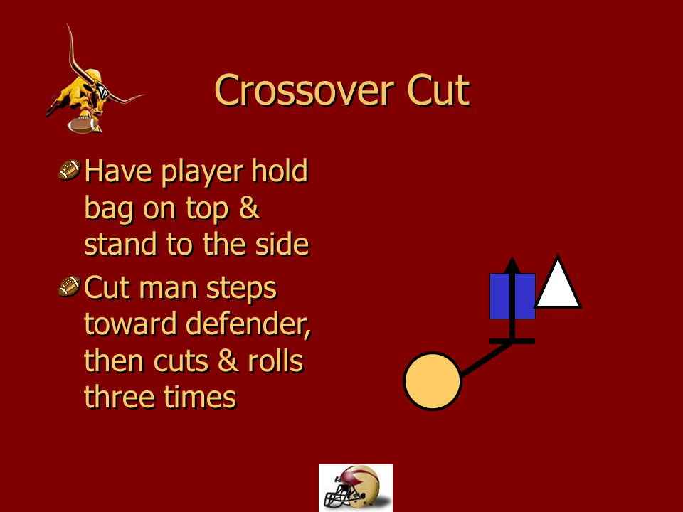Crossover Cut Have player hold bag on top & stand to the side