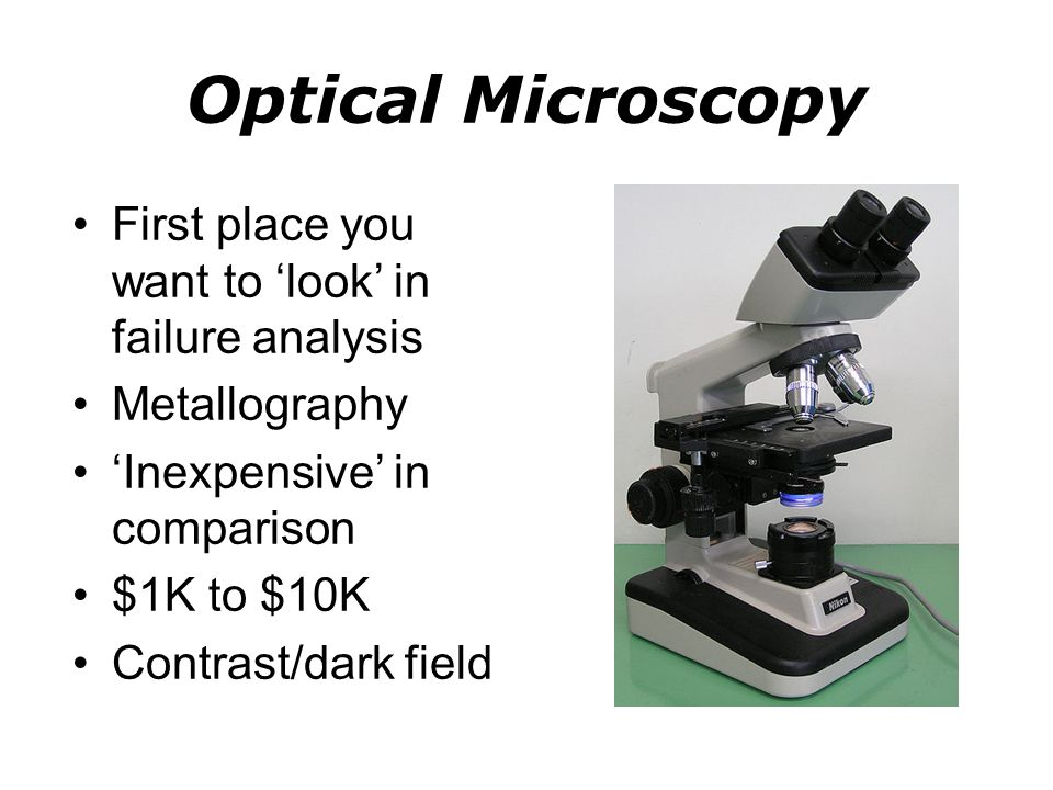Optical Microscopy First place you want to 'look' in failure analysis