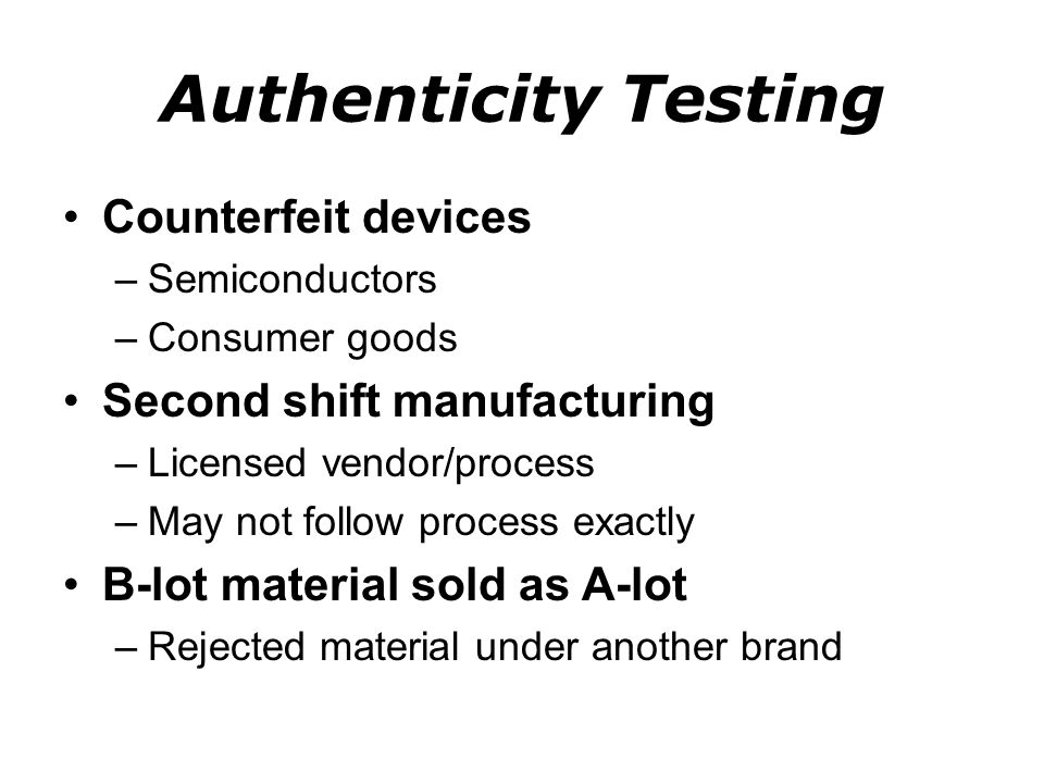 Authenticity Testing Counterfeit devices Second shift manufacturing