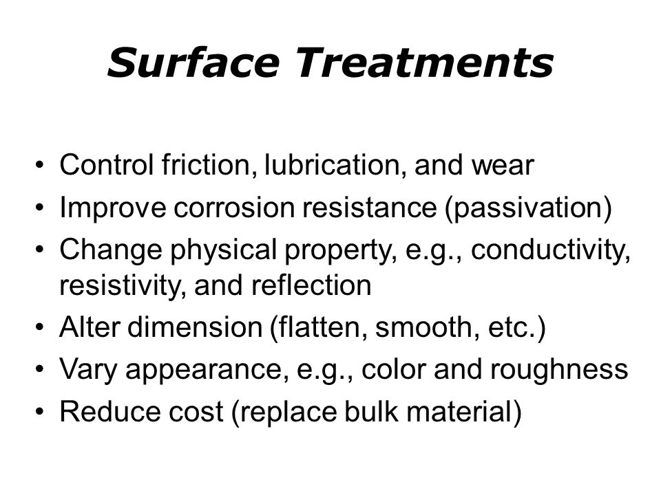 Surface Treatments Control friction, lubrication, and wear