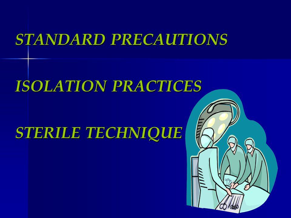 STANDARD PRECAUTIONS ISOLATION PRACTICES STERILE TECHNIQUE