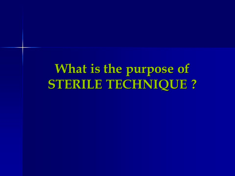 What is the purpose of STERILE TECHNIQUE