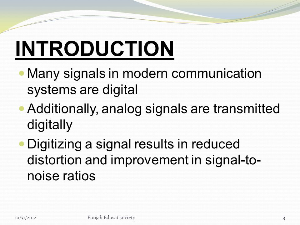 INTRODUCTION Many signals in modern communication systems are digital