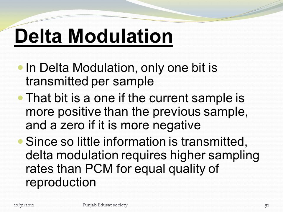 Delta Modulation In Delta Modulation, only one bit is transmitted per sample.