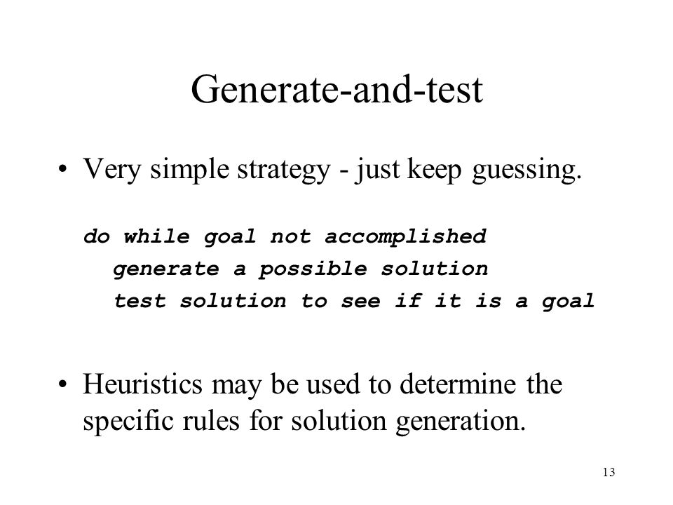 Generate-and-test Very simple strategy - just keep guessing.