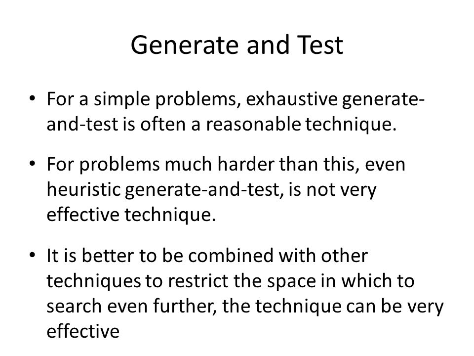 Generate and Test For a simple problems, exhaustive generate-and-test is often a reasonable technique.