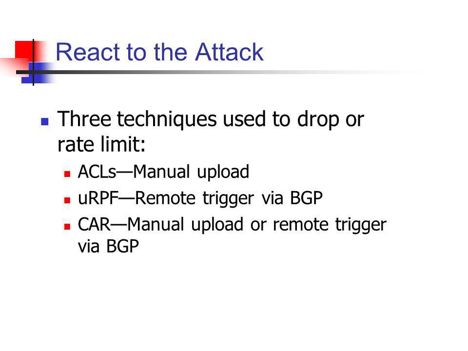 React to the Attack Three techniques used to drop or rate limit: