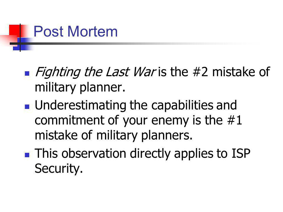 Post Mortem Fighting the Last War is the #2 mistake of military planner.