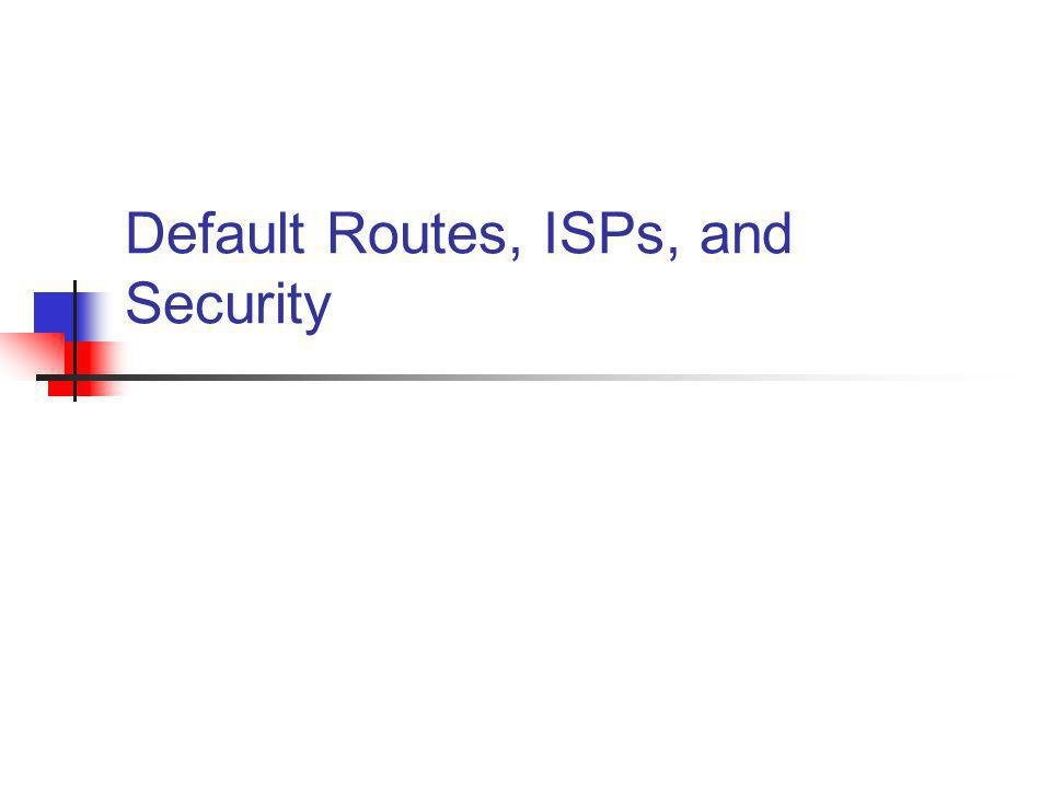 Default Routes, ISPs, and Security
